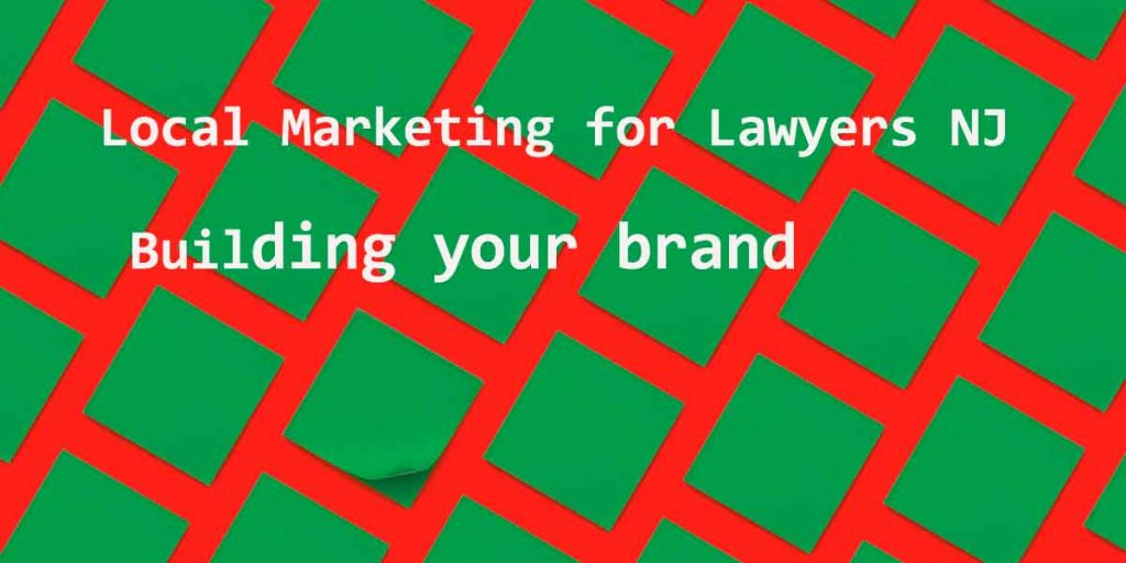 Local Marketing for Lawyers NJ: Building your brand